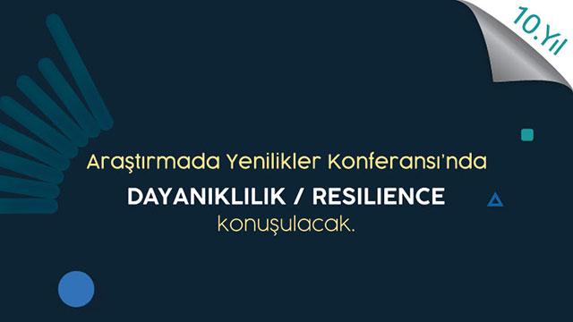 """Araştırmada Yenilikler Konferansı'nın bu yılki yeması """"Dayanıklılık / Resilience"""""""