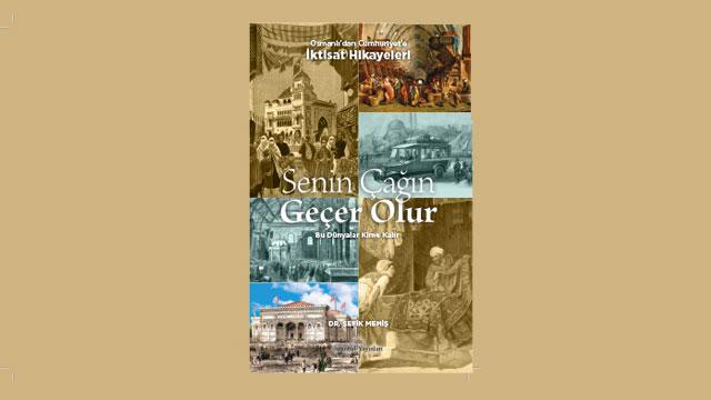Osmanlı'dan Cumhuriyet'e iktisat hikayeleri: Senin Çağın Geçer Olur